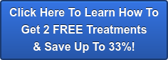 Click Here To Learn How To Get 2 FREE Treatments & Save Up To 33%!